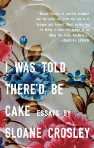 Comfort reads I was Told There'd Be Cake by Sloane Crosley