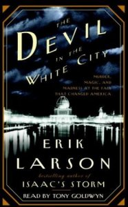 True crime that reads like fiction The Devil in the White City by Erik Larson