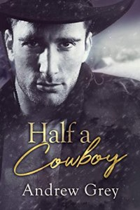 Gay romance novel Half a Cowboy by Andrew Grey