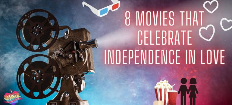 movies that celebrate independence in love