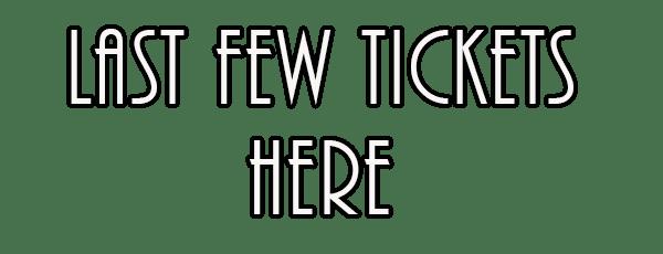 Last Few Tickets Here