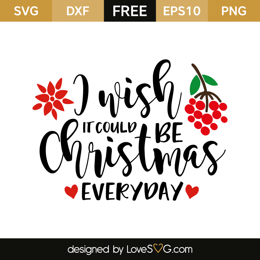 free svg cut file i wish it could be christmas everyday