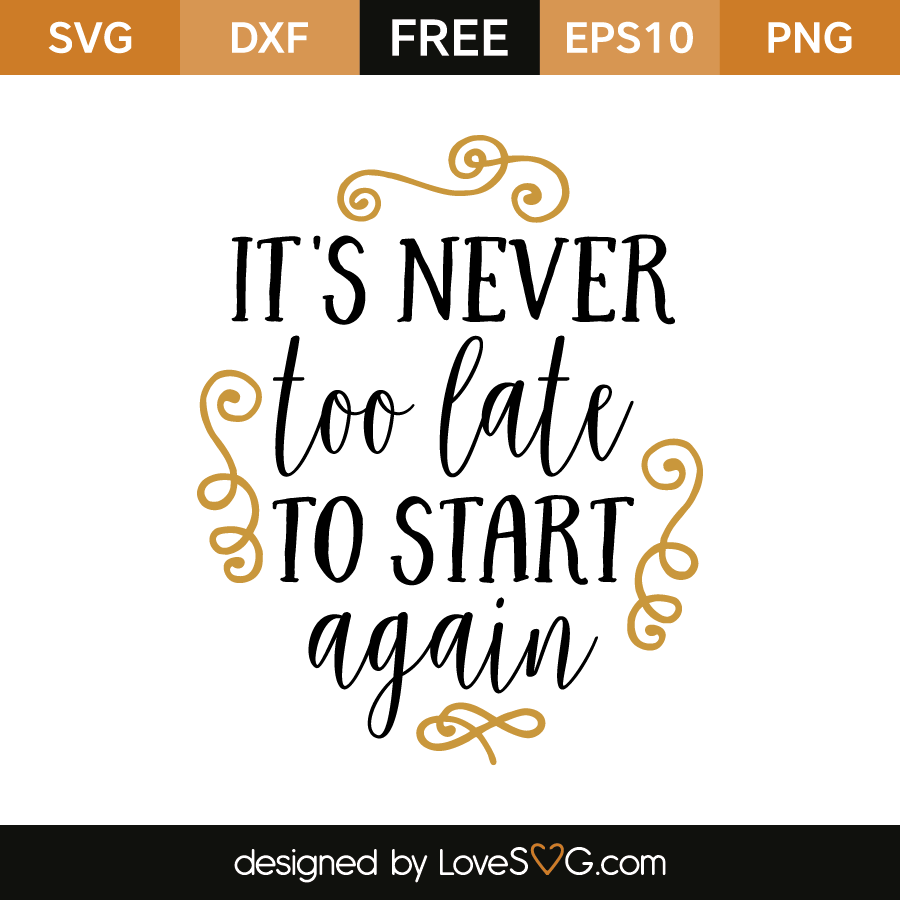 Free SVG cut file - It's never too late to start again