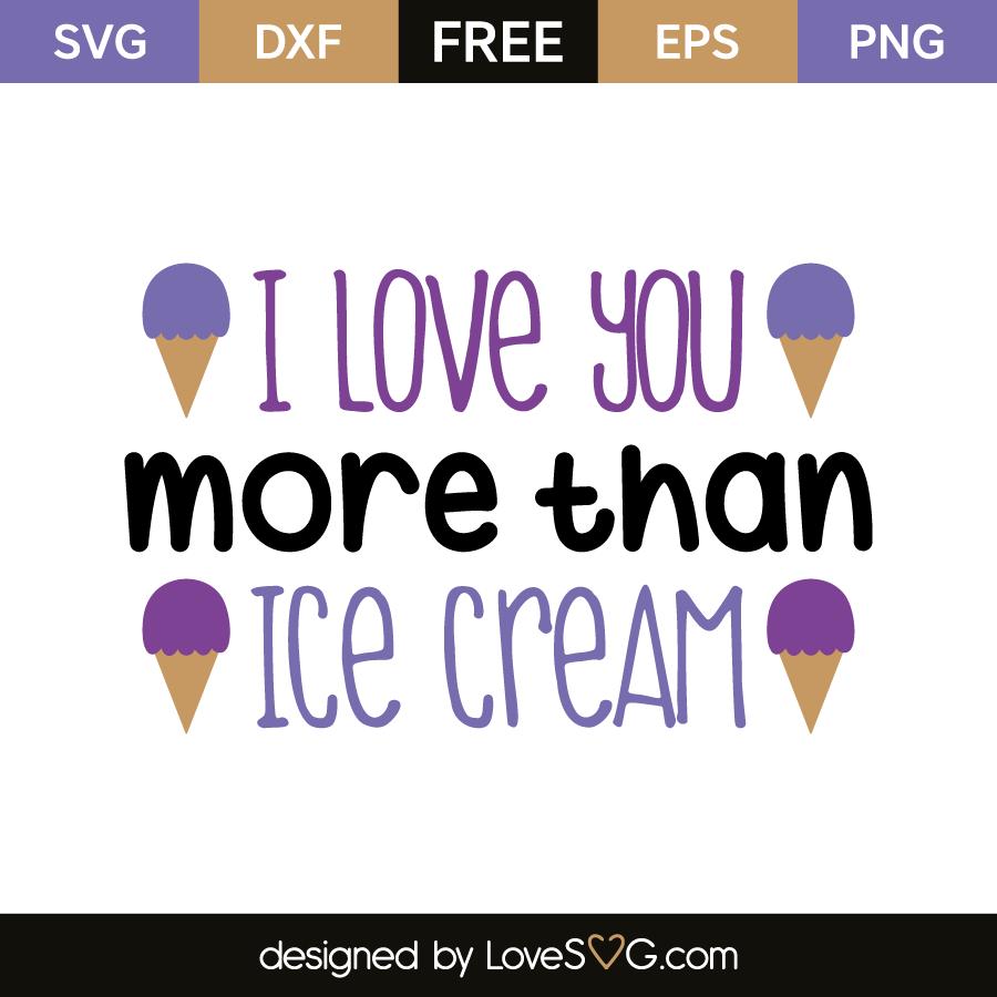 Download I love you more than ice cream | Lovesvg.com