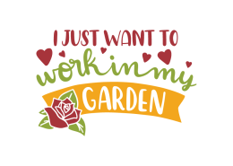 I just want to work in my garden