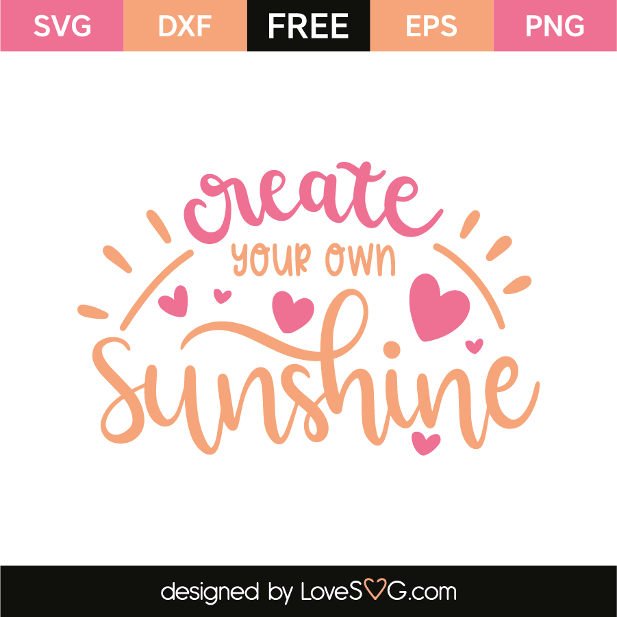 Create your own sunshine  Lovesvgcom