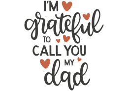 I'm grateful to call you my dad