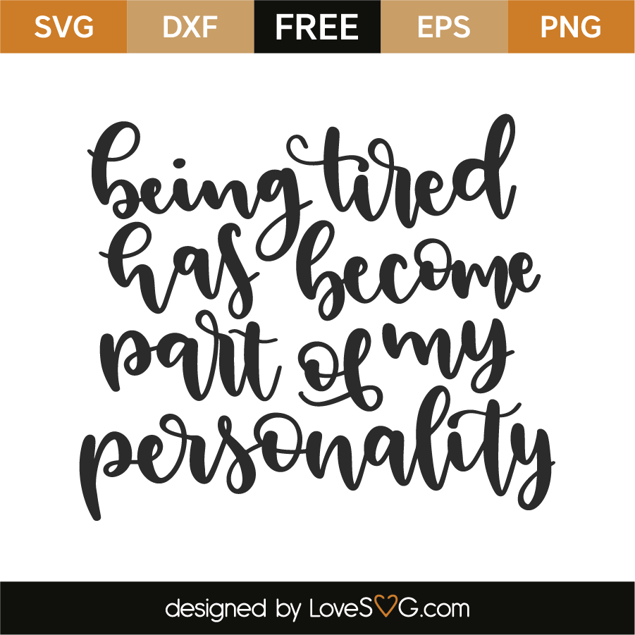 Download Being tired has become part of my personality | Lovesvg.com