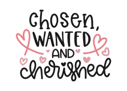 Chosen, wanted and cherished