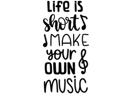 Life is short make your own music