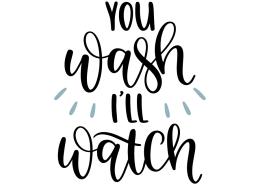 You wash I'll watch