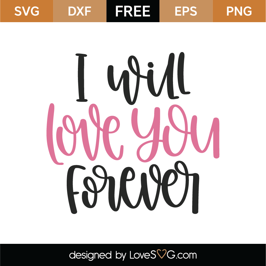 Download Free I Will Love You Forever SVG Cut File | Lovesvg.com