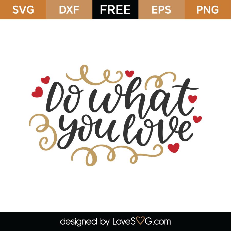 Download Free Do What You Love SVG Cut File | Lovesvg.com