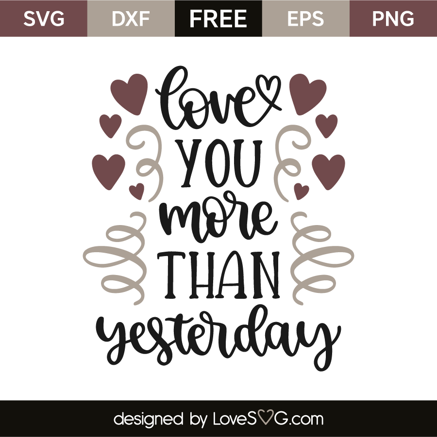 Download Love You More Than Yesterday - Lovesvg.com