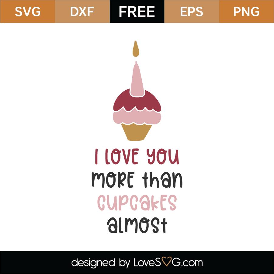 Download Free I Love You More Than Cupcakes SVG Cut File - Lovesvg.com