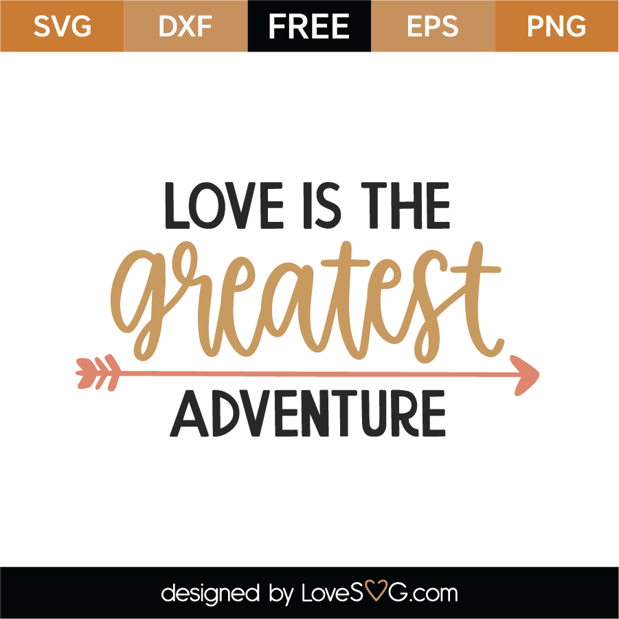 Download Free Love Is The Greatest Adventure SVG Cut File - Lovesvg.com