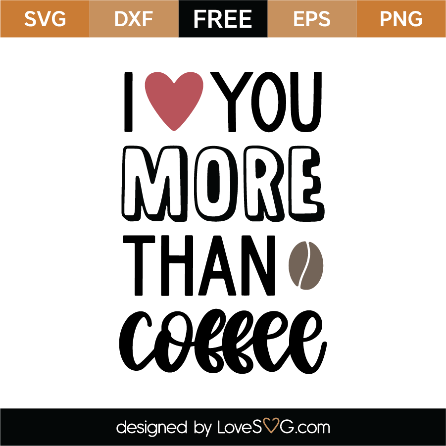 Download Free I Love You More Than Coffee SVG Cut File | Lovesvg.com