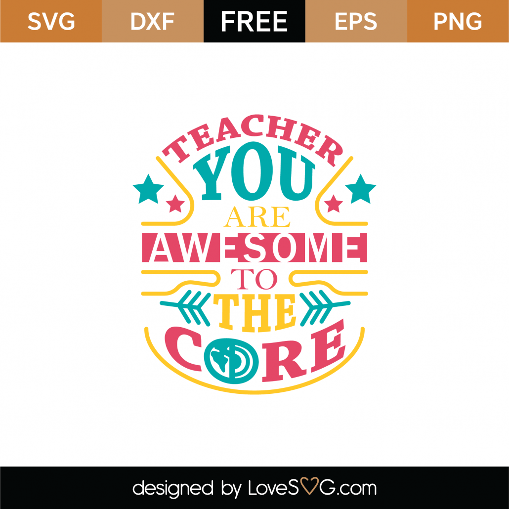 Download Free Teacher You Are Awesome To The Core SVG Cut File ...