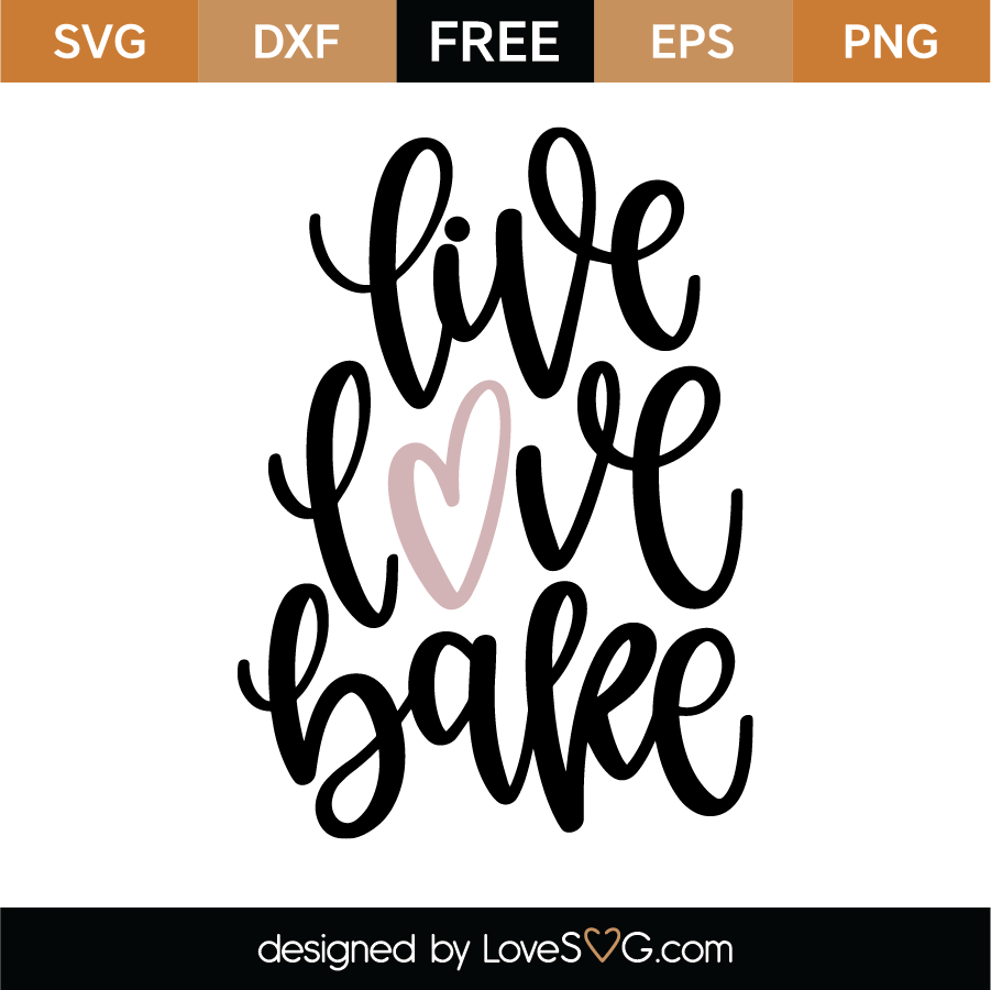 Download Live Love Bake SVG Cut File - Lovesvg.com