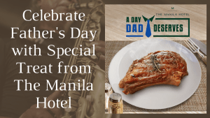 Celebrate Father's Day with Special Treat from The Manila Hotel