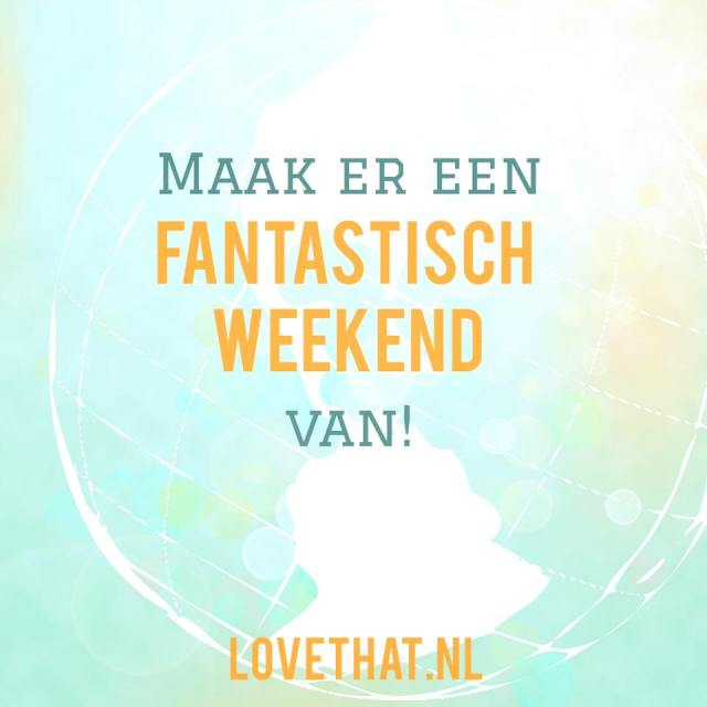 maak er een fantastisch weekend van