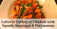 Leftover Turkey or Chicken with Butternut Squash, Asparagus & Persimmons