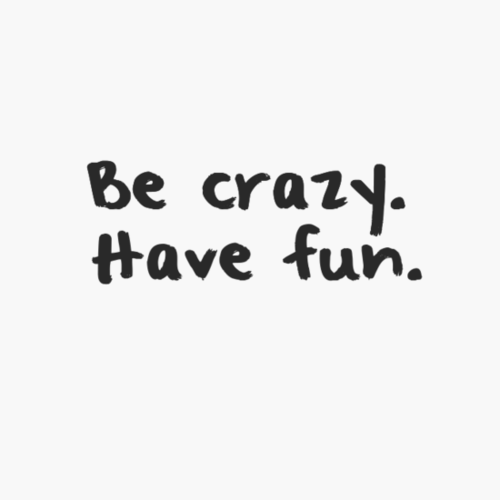 Be Crazy, Have Fun Pictures, Photos, and Images for