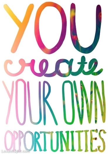 You Create Your Own Opportunities Pictures, Photos, And Images For Facebook, Tumblr, Pinterest