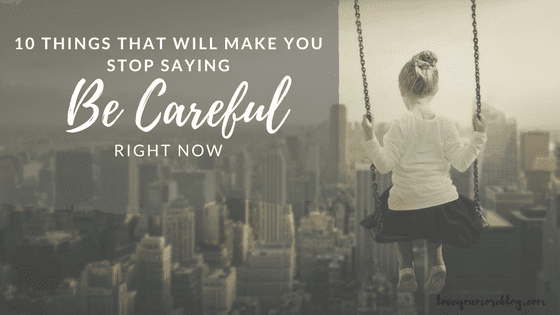 10 Ways Saying BE CAREFUL Affects Child Development 3 Things To Say Instead