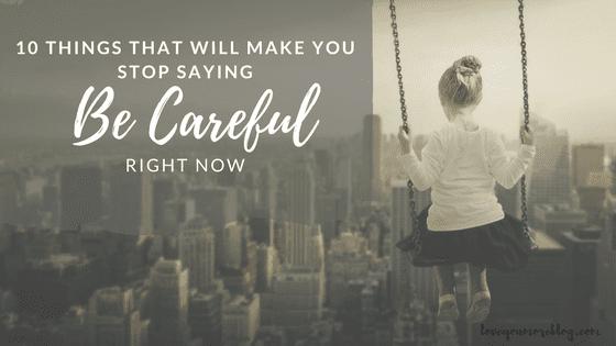 10 Ways Saying BE CAREFUL Affects Child Development