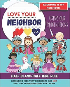 Book Cover: Half Blank/Half Wide Rule Paper for Drawing and Writing: Love Your Neighbor Company - Using Our Imaginations