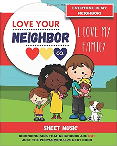 Book Cover: Sheet Music for Your Learning, Creating, and Practice: Love Your Neighbor Company - I Love My Family