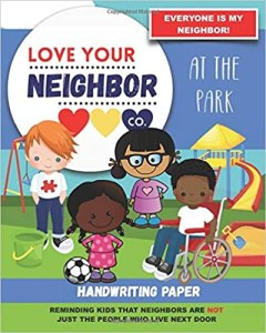 Book Cover: Handwriting Paper for Writing Practice and Learning: Love Your Neighbor Company - At the Park