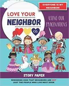 Book Cover: Story Paper for Writing and Illustrating Your Own Stories: Love Your Neighbor Company - Using Our Imaginations