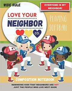 Book Cover: Composition Notebook - Wide Rule: Love Your Neighbor Company - Playing Softball