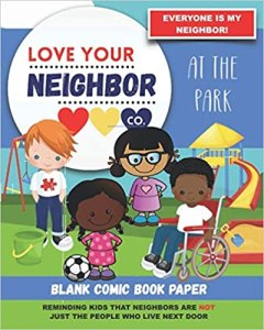 Book Cover: Blank Comic Book Paper: Love Your Neighbor Company - At the Park