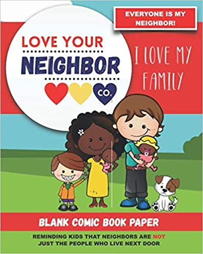 Book Cover: Blank Comic Book Paper: Love Your Neighbor Company - I Love My Family