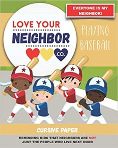Book Cover: Cursive Paper to Practice Writing in Cursive: Love Your Neighbor Company - Playing Baseball