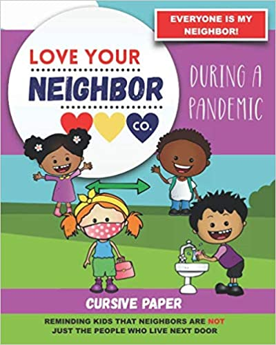 Book Cover: See this image Cursive Paper to Practice Writing in Cursive: Love Your Neighbor Company - During a Pandemic