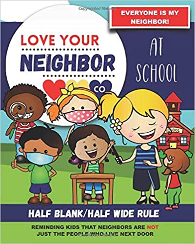 Book Cover: Half Blank/Half Wide Rule Paper for Drawing and Writing: Love Your Neighbor Company - At School