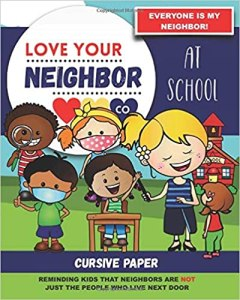 Book Cover: Cursive Paper to Practice Writing in Cursive: Love Your Neighbor Company - At School