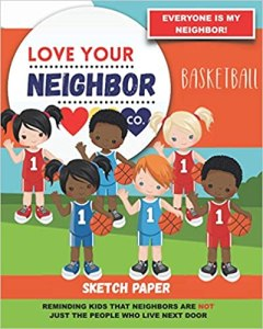 Book Cover: Sketch Paper for Drawing and Creativity: Love Your Neighbor Company - Basketball