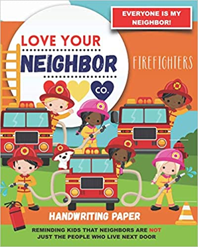 Book Cover: Handwriting Paper for Writing Practice and Learning: Love Your Neighbor Company - Firefighters