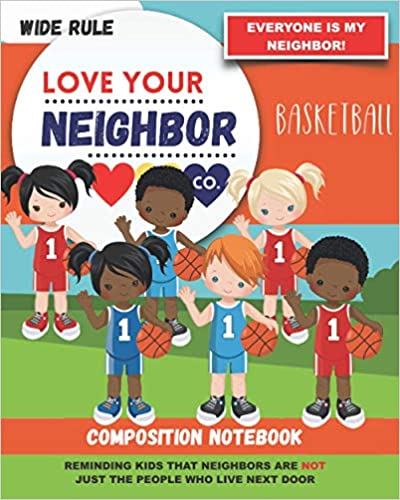 Book Cover: Composition Notebook - Wide Rule: Love Your Neighbor Company - Basketball