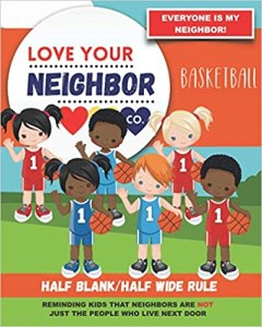 Book Cover: Half Blank/Half Wide Rule Paper for Drawing and Writing: Love Your Neighbor Company - Basketball