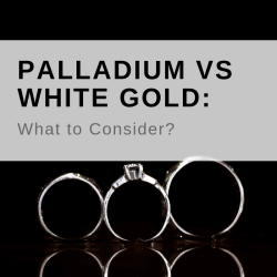 PALLADIUM VS WHITE GOLD What to consider?
