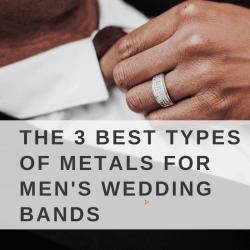 The 3 Best Types of Metals for Men's Wedding Bands