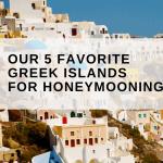 Our 5 Favorite Greek Islands for Honeymooning