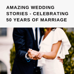 AMAZING WEDDING STORIES - CELEBRATING 50 YEARS OF MARRIAGE