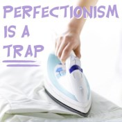 Perfectionism is a Trap